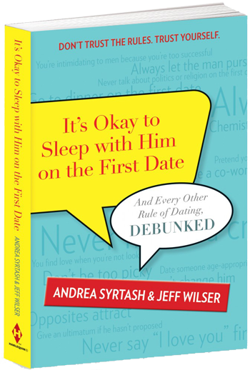 It's Okay to Sleep with Him on the First Date: And Every Other Rule of Dating Debunked
